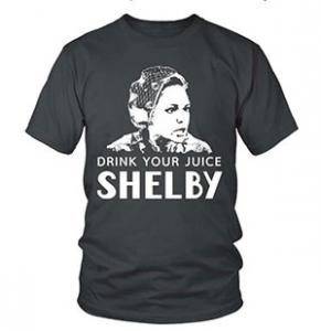 $4 off Drink Your Juice Shelby T Shirts, Tees & Hoodies - Steel Magnolias Shirts
